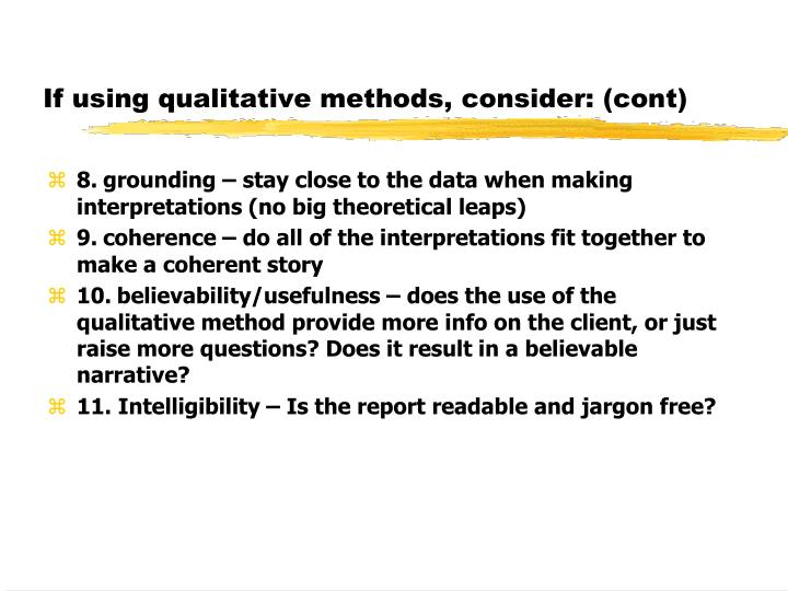 If using qualitative methods, consider: (cont)