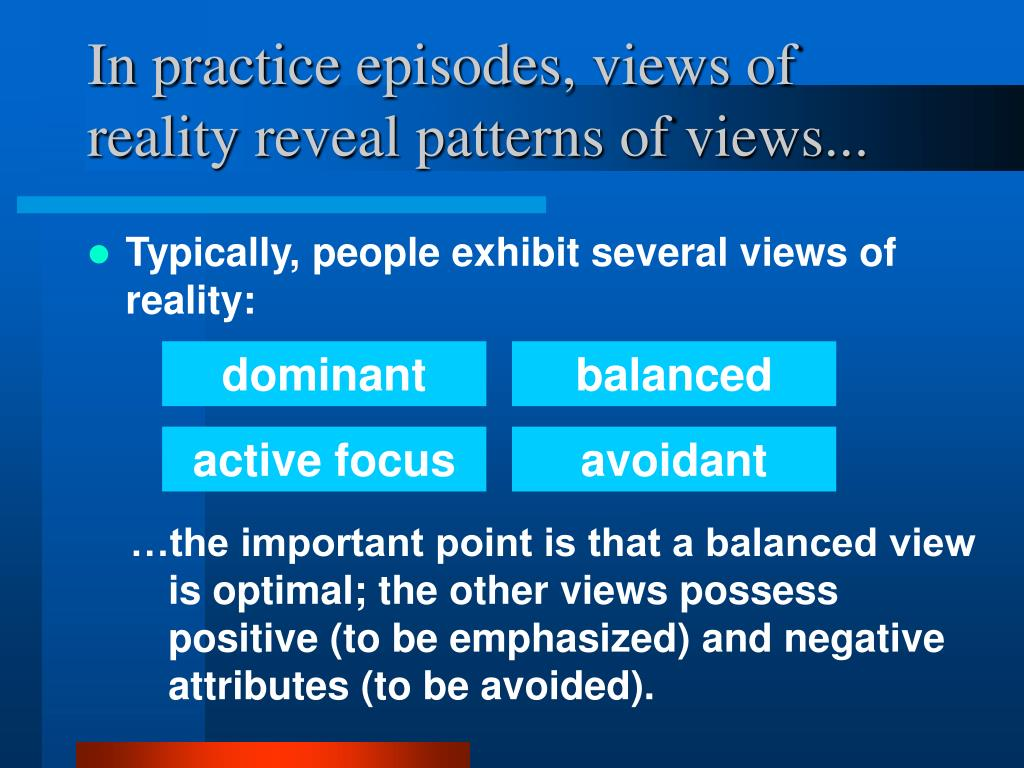 In practice episodes, views of reality reveal patterns of views...