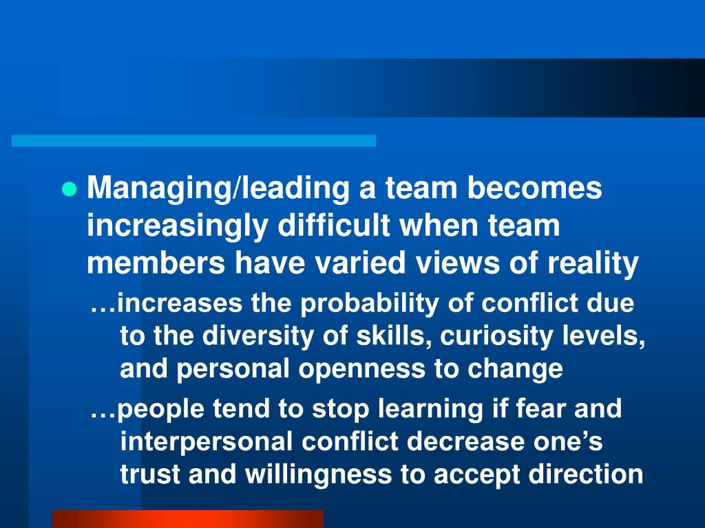 Managing/leading a team becomes increasingly difficult when team members have varied views of reality