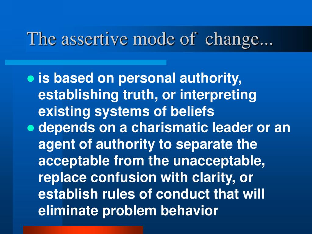 The assertive mode of  change...