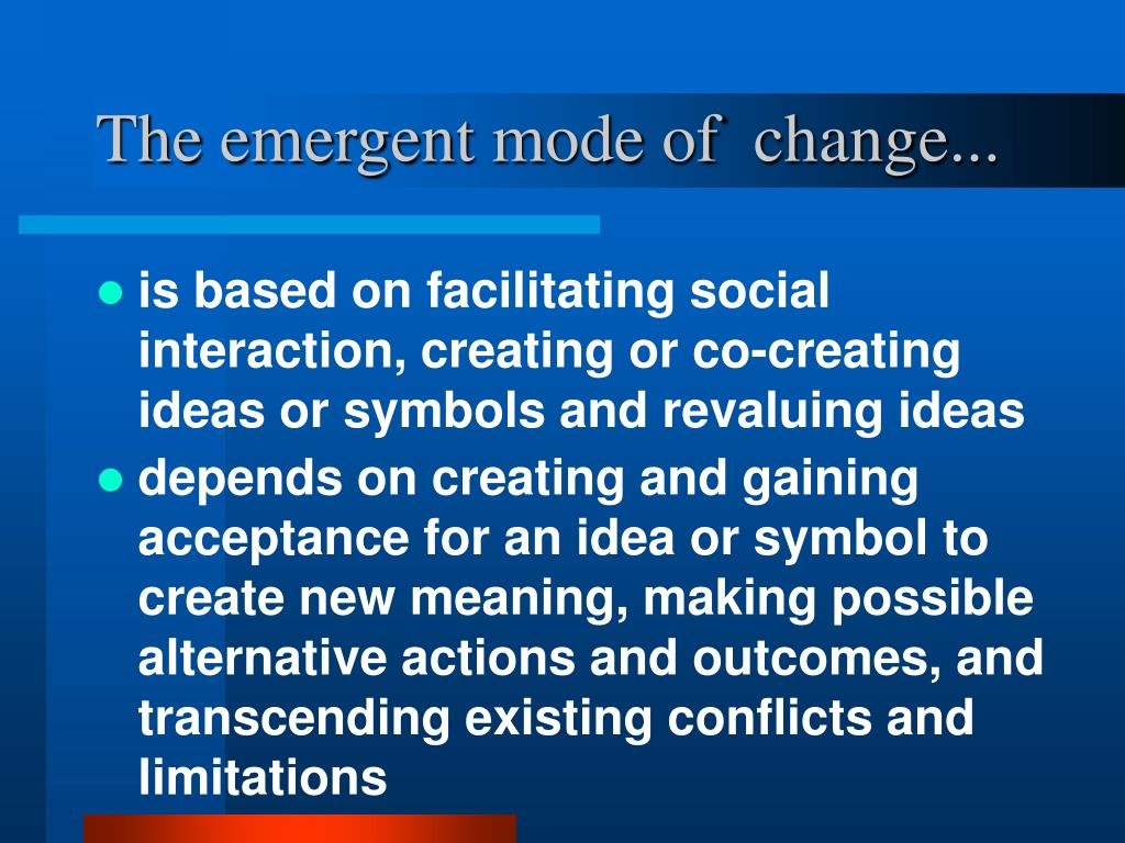 The emergent mode of  change...