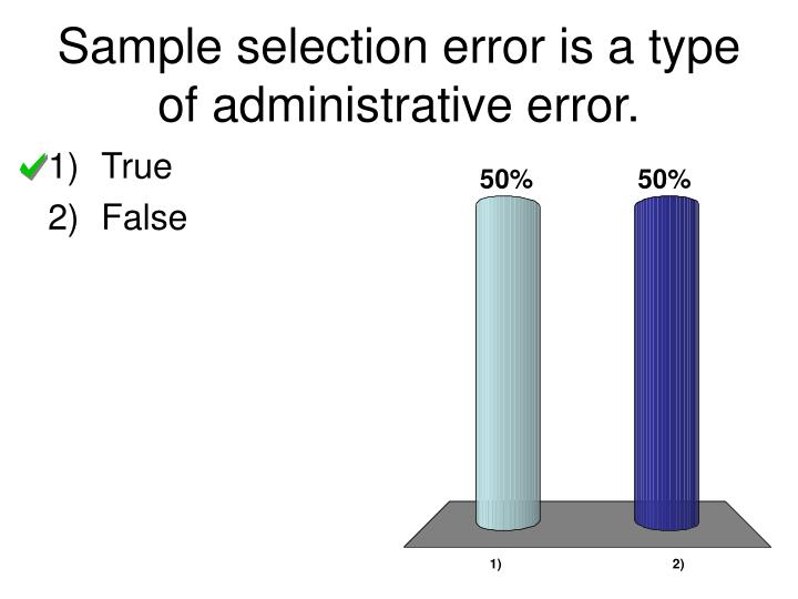 Sample selection error is a type of administrative error.