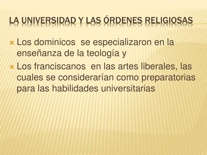 Los dominicos  se especializaron en la enseñanza de la teología y