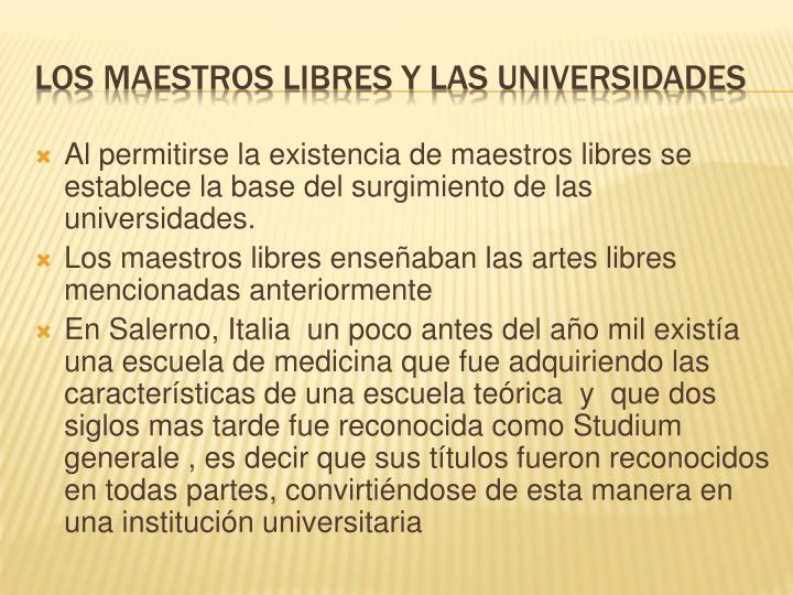 Al permitirse la existencia de maestros libres se establece la base del surgimiento de las universidades.