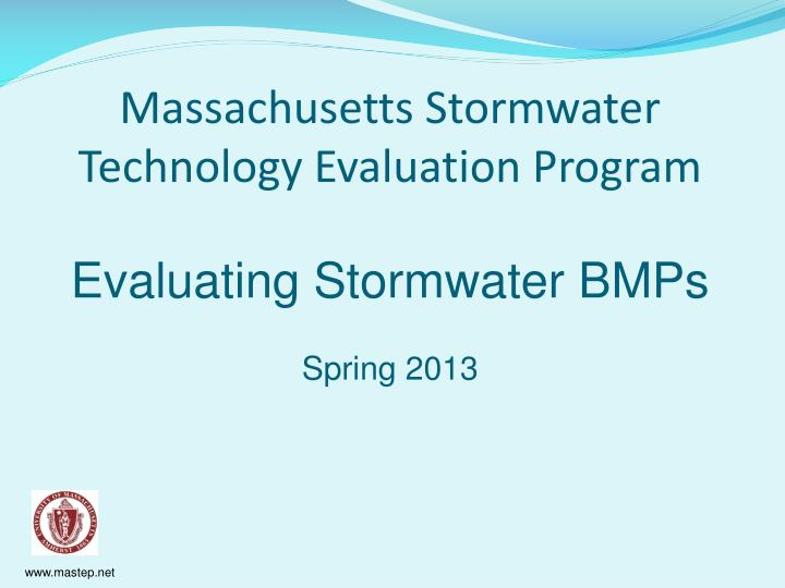massachusetts stormwater technology evaluation program evaluating stormwater bmps spring 2013 n.