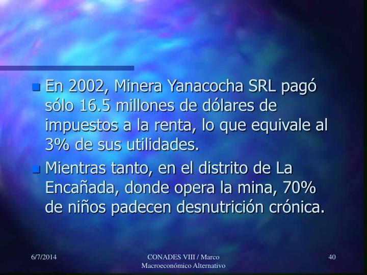 En 2002, Minera Yanacocha SRL pagó sólo 16.5 millones de dólares de impuestos a la renta, lo que equivale al 3% de sus utilidades.