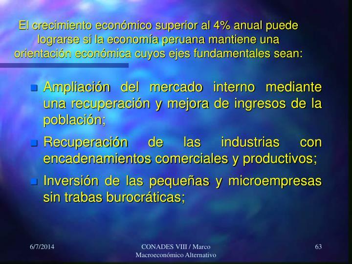 El crecimiento económico superior al 4% anual puede lograrse si la economía peruana mantiene una orientación económica cuyos ejes fundamentales sean: