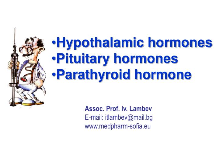 hypothalamic hormones The hormones synthesized and secreted by the special neurons of the hypothalamus are called hypothalamic releasing and inhibiting hormones or factors they act directly on the tissues of the pituitary gland.