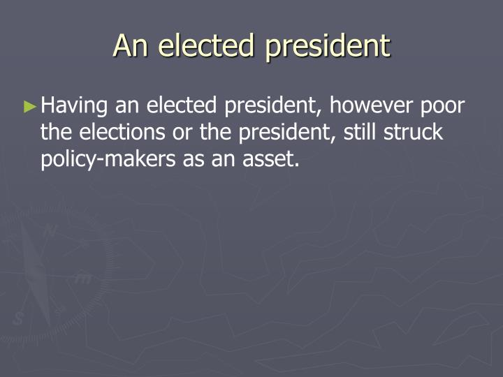 An elected president