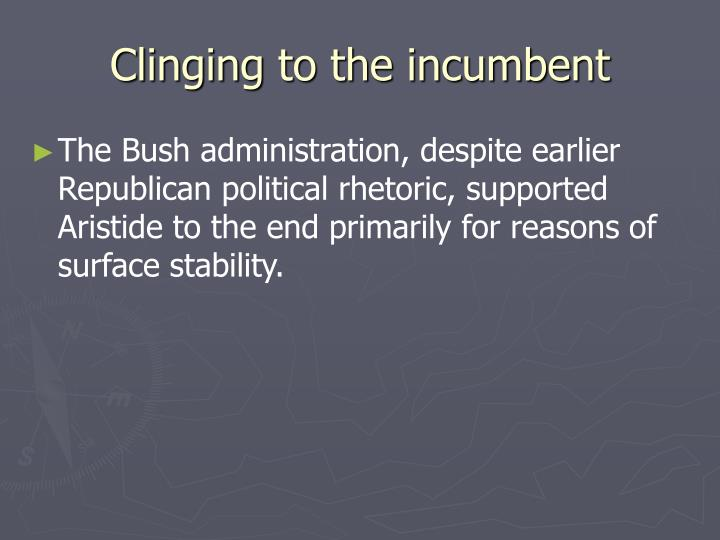 Clinging to the incumbent