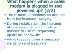 what happens when a cable modem is plugged in and powered up 2 2