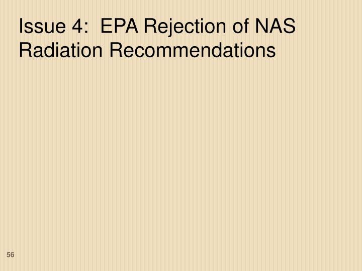 Issue 4:  EPA Rejection of NAS Radiation Recommendations
