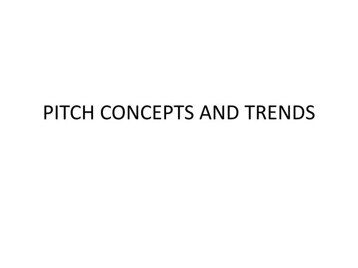 pitch concepts and trends n.