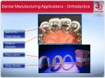 dental manufacturing applications orthodontics