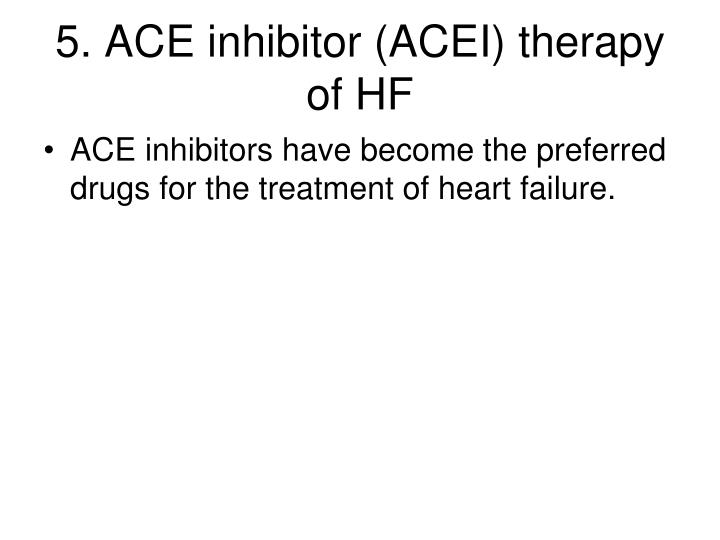 5. ACE inhibitor (ACEI) therapy of HF
