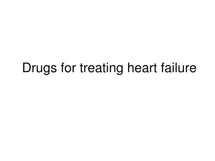 drugs for treating heart failure n.