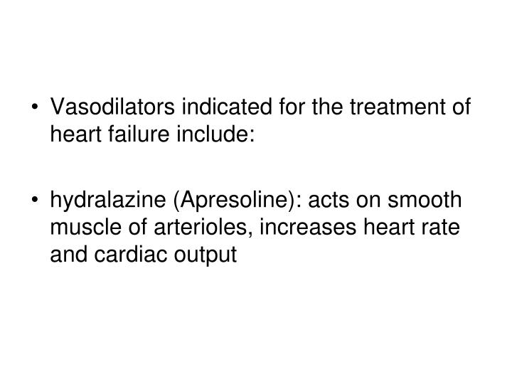 Vasodilators indicated for the treatment of heart failure include: