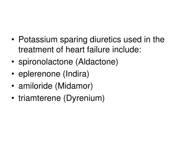 Potassium sparing diuretics used in the treatment of heart failure include: