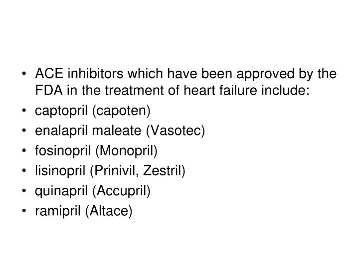 ACE inhibitors which have been approved by the FDA in the treatment of heart failure include:
