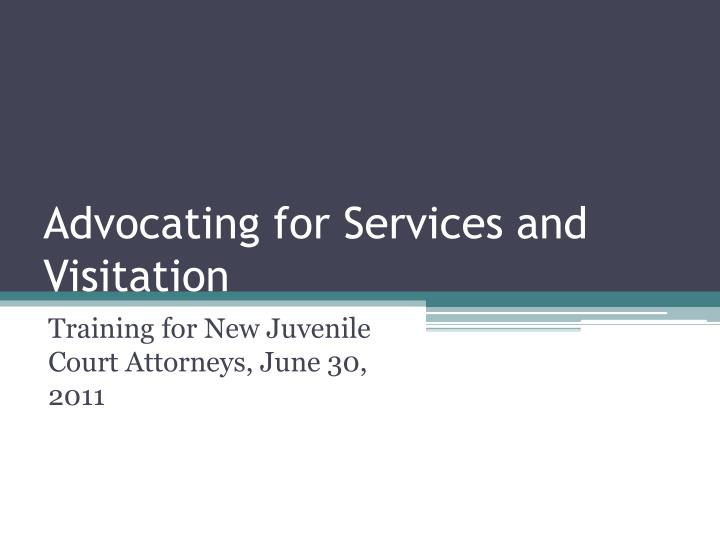 Advocating for services and visitation