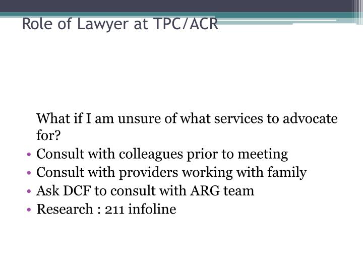 Role of Lawyer at TPC/ACR