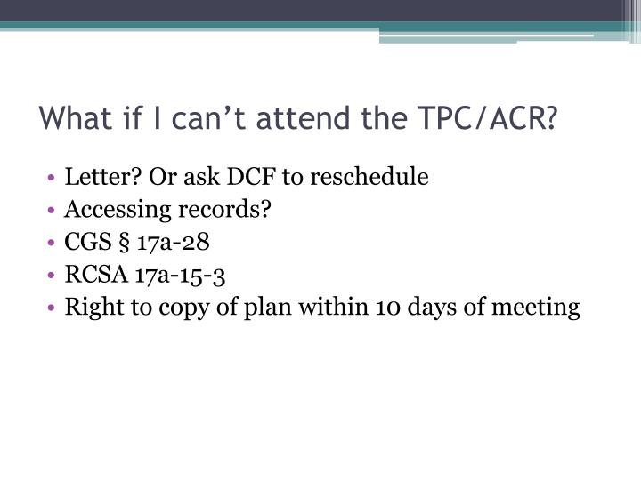 What if I can't attend the TPC/ACR?