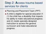 step 2 a ccess trauma based services for clients4