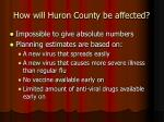 how will huron county be affected
