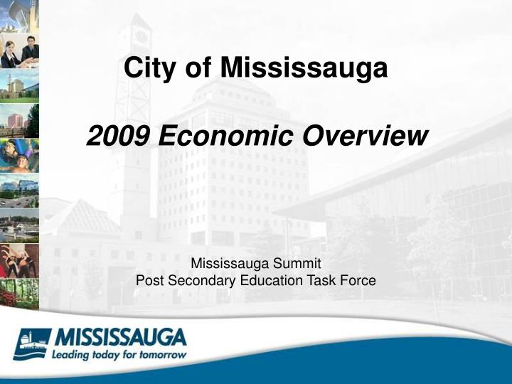 city of mississauga 2009 economic overview mississauga summit post secondary education task force n.