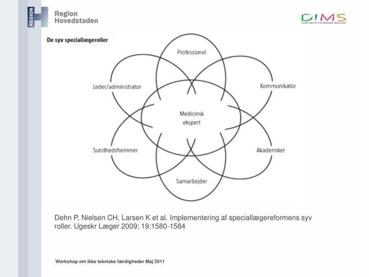 Dehn P, Nielsen CH, Larsen K et al. Implementering af speciallægereformens syv roller. Ugeskr Læger 2009; 19:1580-1584