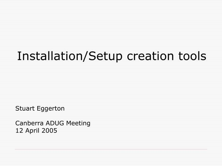 installation setup creation tools n.