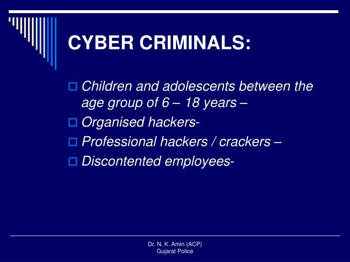 CYBER CRIMINALS: