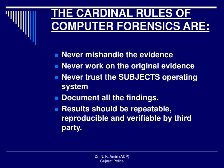 THE CARDINAL RULES OF COMPUTER FORENSICS ARE: