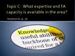 topic c what expertise and ta capacity is available in the area