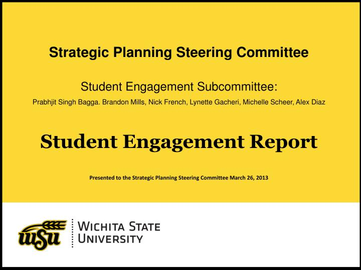 student engagement report presented to the strategic planning steering committee march 26 2013 n.