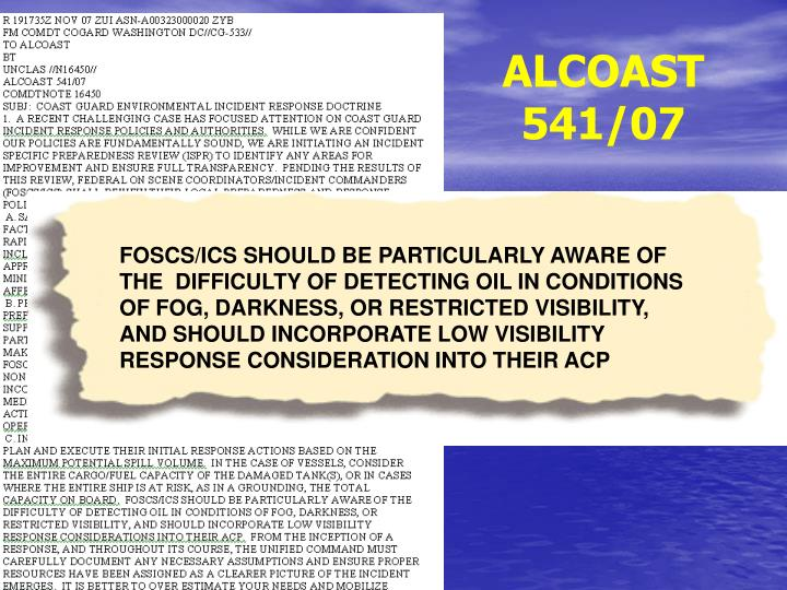 FOSCS/ICS SHOULD BE PARTICULARLY AWARE OF THE  DIFFICULTY OF DETECTING OIL IN CONDITIONS OF FOG, DARKNESS, OR RESTRICTED VISIBILITY, AND SHOULD INCORPORATE LOW VISIBILITY RESPONSE CONSIDERATION INTO THEIR ACP