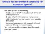 should you recommend screening for women at age 40