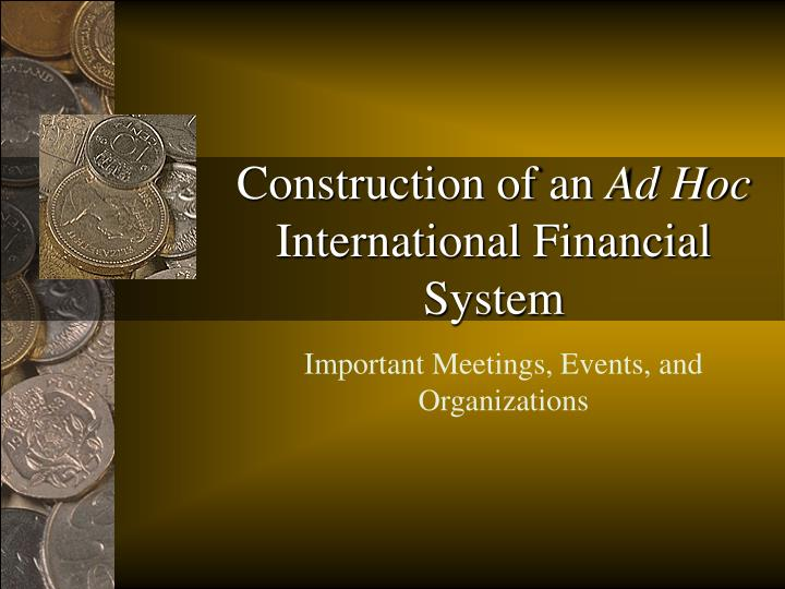 construction of an ad hoc international financial system n.