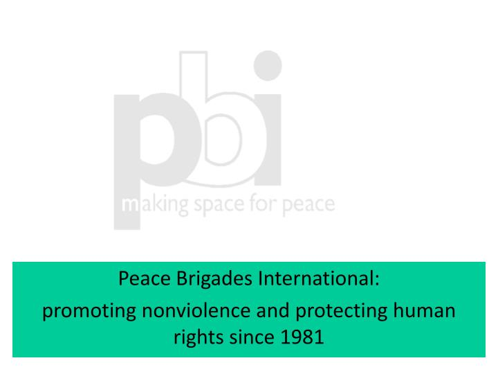 peace brigades international promoting nonviolence and protecting human rights since 1981 n.