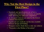 why not the best design in the first place