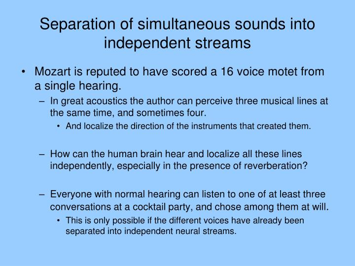 Separation of simultaneous sounds into independent streams