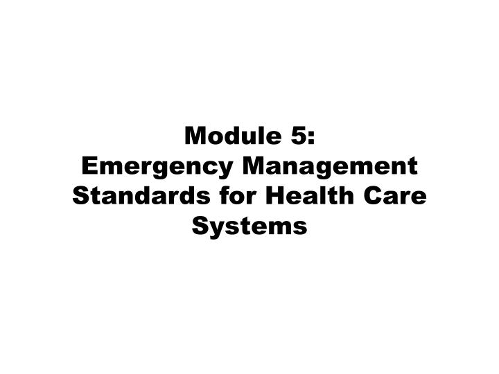 module 5 emergency management standards for health care systems n.