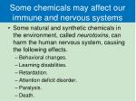 some chemicals may affect our immune and nervous systems1