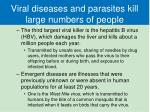 viral diseases and parasites kill large numbers of people1