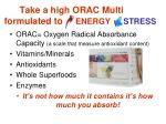 take a high orac multi formulated to energy stress
