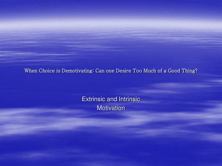 when choice is demotivating can one desire too much of a good thing n.