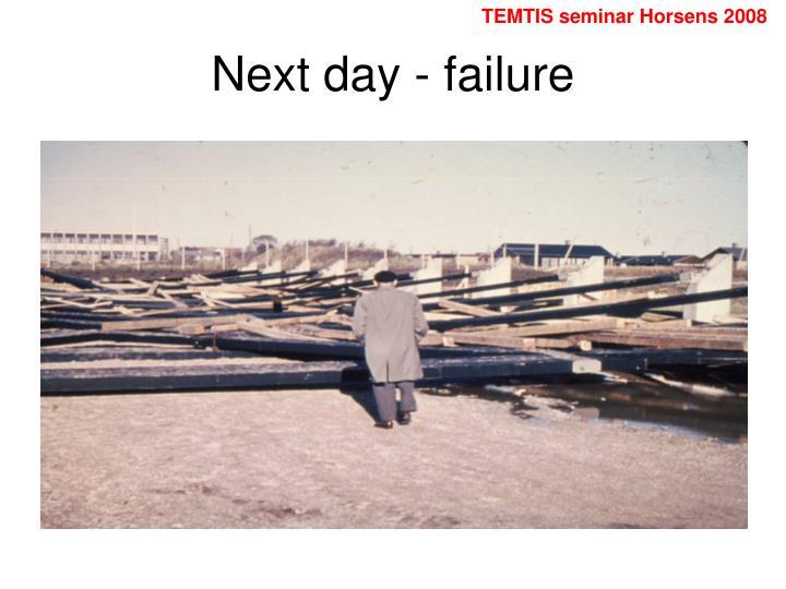 Next day - failure