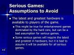 serious games assumptions to avoid