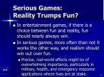 serious games reality trumps fun