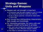 strategy games units and weapons